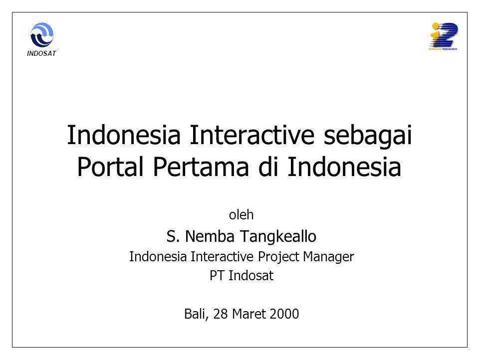 INDOSAT Indonesia Interactive sebagai Portal Pertama di Indonesia oleh S. Nemba Tangkeallo Indonesia Interactive Project Manager PT Indosat Bali, 28 M