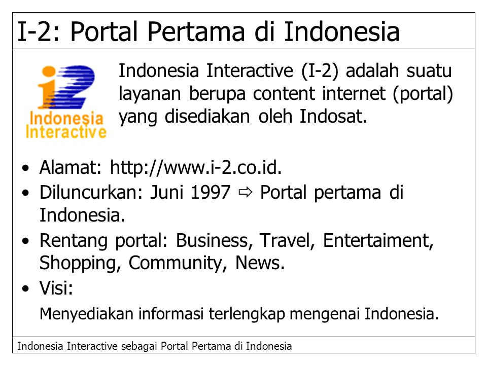 Indonesia Interactive sebagai Portal Pertama di Indonesia Indonesia Interactive (I-2) adalah suatu layanan berupa content internet (portal) yang dised