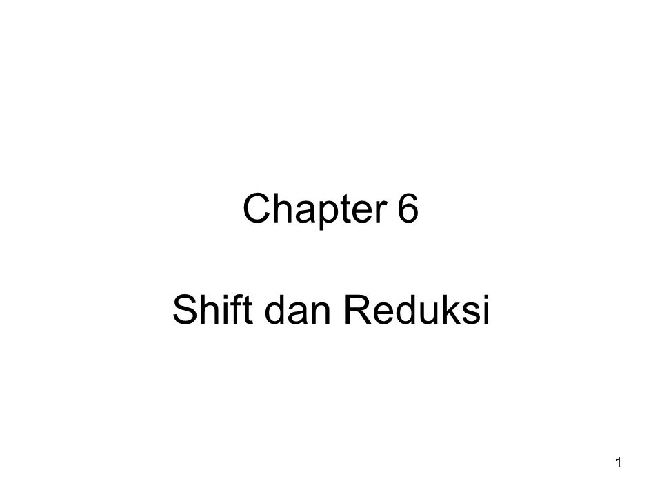 1 Chapter 6 Shift dan Reduksi