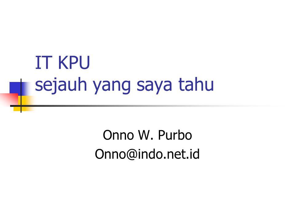 IT KPU sejauh yang saya tahu Onno W. Purbo Onno@indo.net.id
