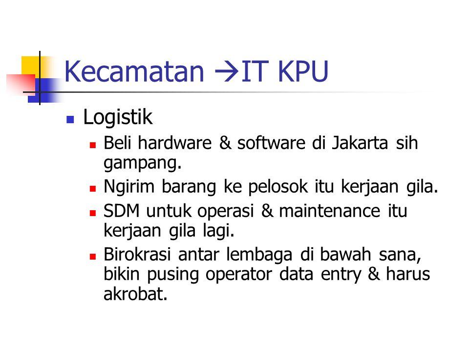 Kecamatan  IT KPU Logistik Beli hardware & software di Jakarta sih gampang. Ngirim barang ke pelosok itu kerjaan gila. SDM untuk operasi & maintenanc