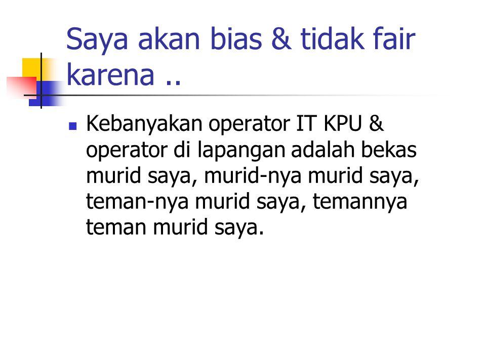 Saya akan bias & tidak fair karena..