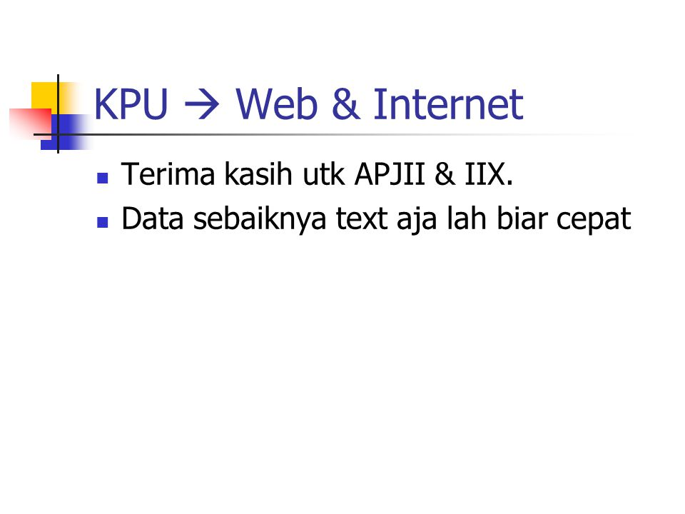 KPU  Web & Internet Terima kasih utk APJII & IIX. Data sebaiknya text aja lah biar cepat