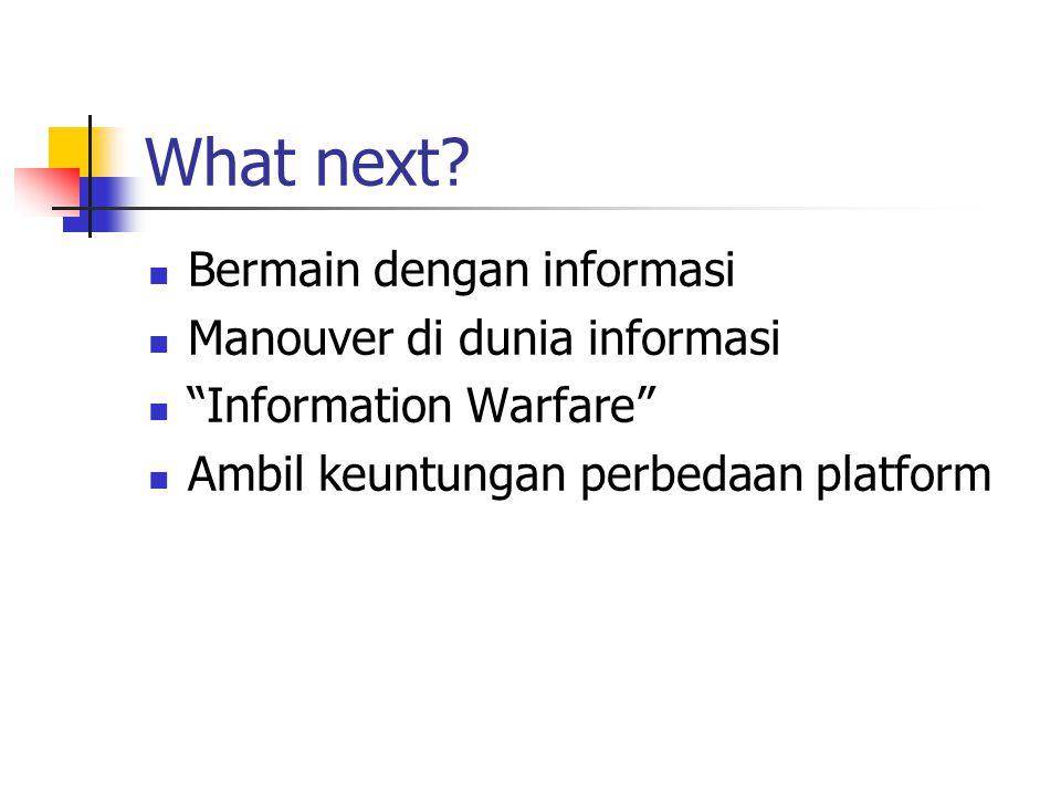 """What next? Bermain dengan informasi Manouver di dunia informasi """"Information Warfare"""" Ambil keuntungan perbedaan platform"""