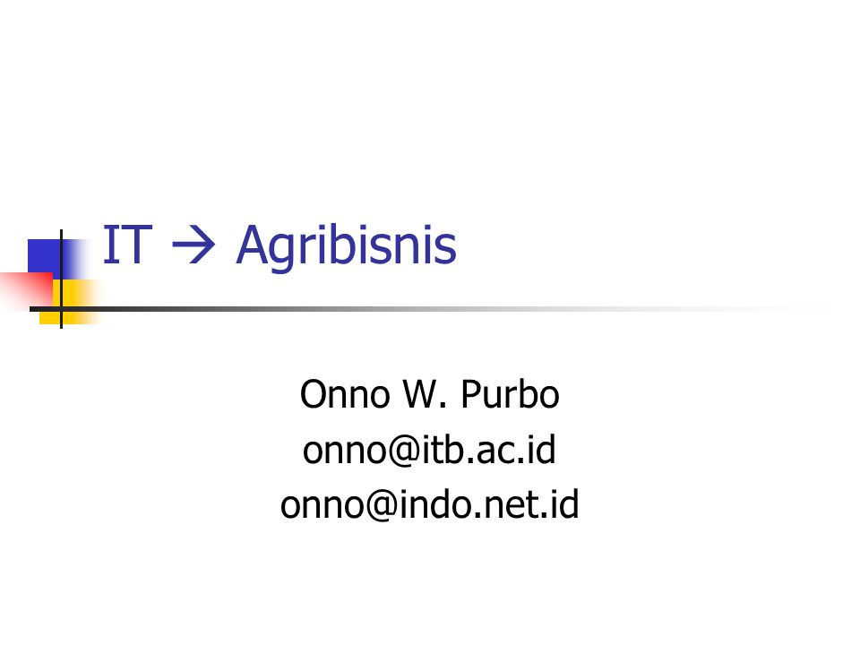 IT  Agribisnis Onno W. Purbo onno@itb.ac.id onno@indo.net.id