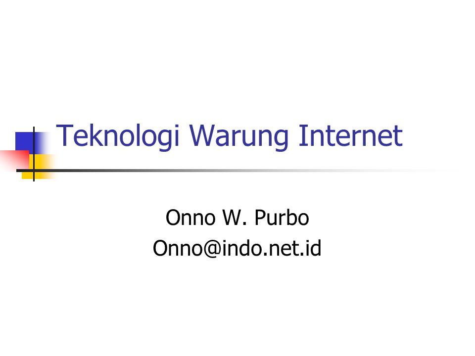 Teknologi Warung Internet Onno W. Purbo Onno@indo.net.id
