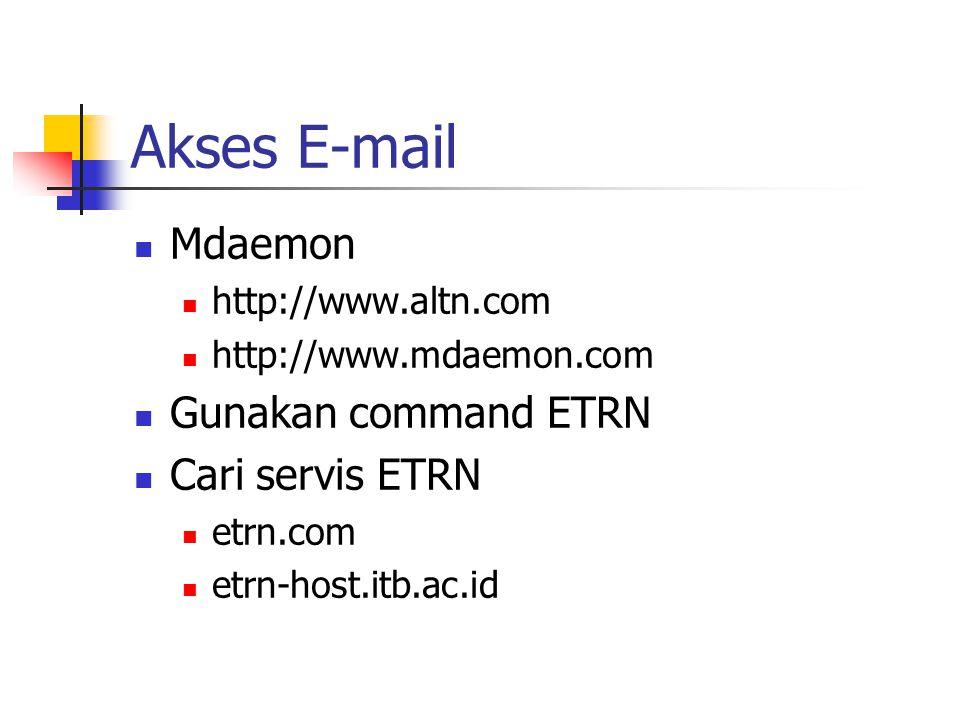 Akses E-mail Mdaemon http://www.altn.com http://www.mdaemon.com Gunakan command ETRN Cari servis ETRN etrn.com etrn-host.itb.ac.id