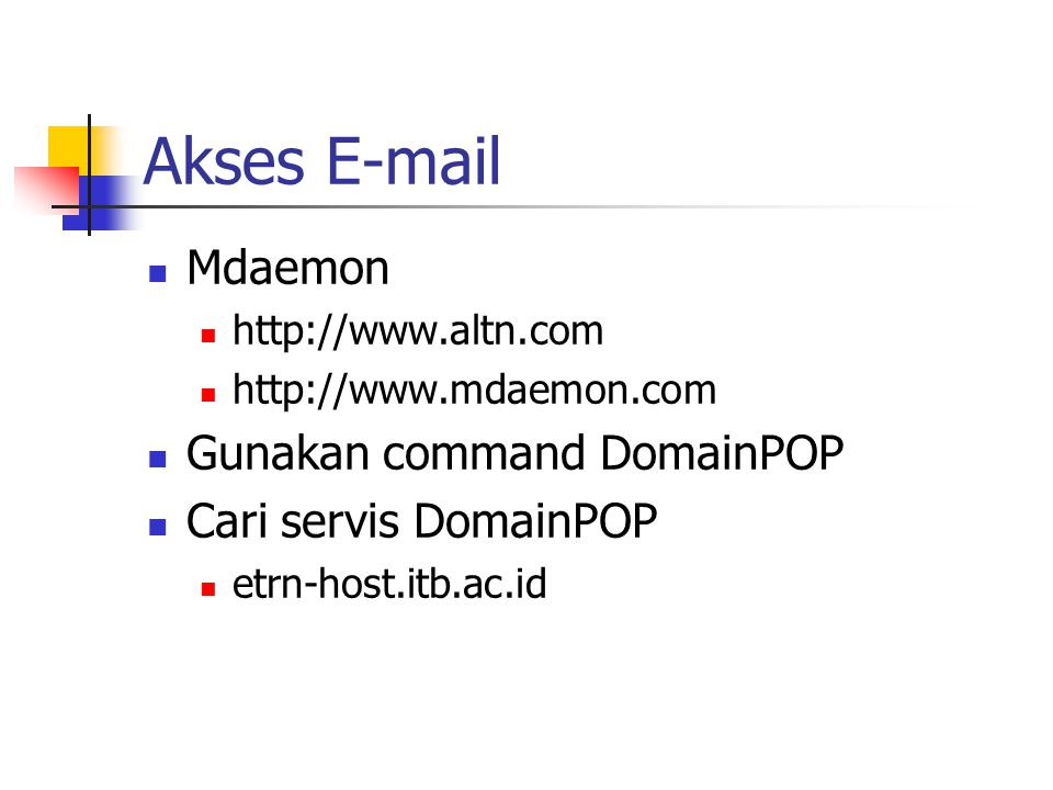 Akses E-mail Mdaemon http://www.altn.com http://www.mdaemon.com Gunakan command DomainPOP Cari servis DomainPOP etrn-host.itb.ac.id