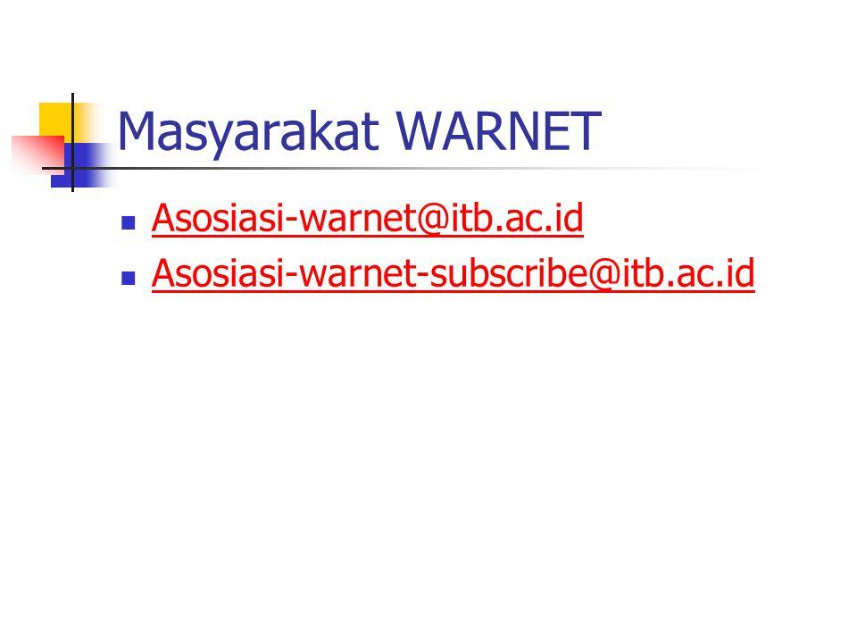 Masyarakat WARNET Asosiasi-warnet@itb.ac.id Asosiasi-warnet-subscribe@itb.ac.id