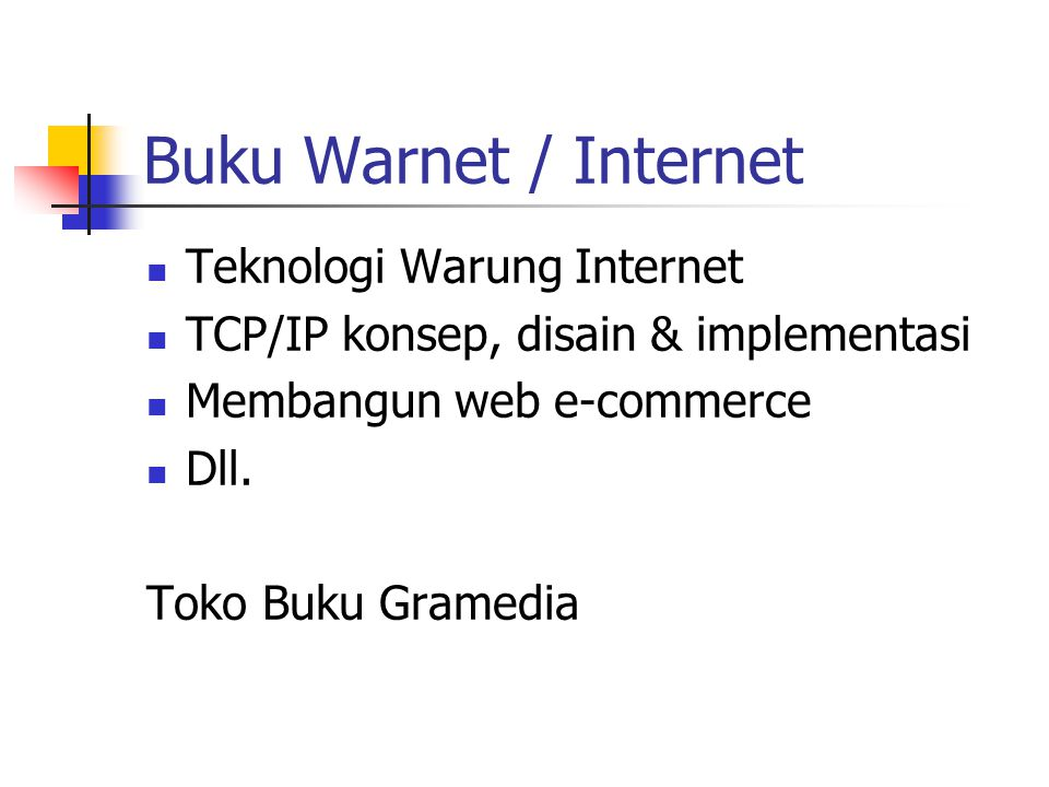 Buku Warnet / Internet Teknologi Warung Internet TCP/IP konsep, disain & implementasi Membangun web e-commerce Dll. Toko Buku Gramedia