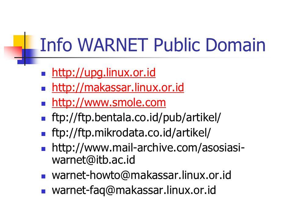 Info WARNET Public Domain http://upg.linux.or.id http://makassar.linux.or.id http://www.smole.com ftp://ftp.bentala.co.id/pub/artikel/ ftp://ftp.mikro