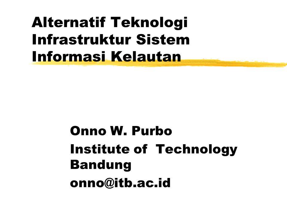 Alternatif Teknologi Infrastruktur Sistem Informasi Kelautan Onno W.