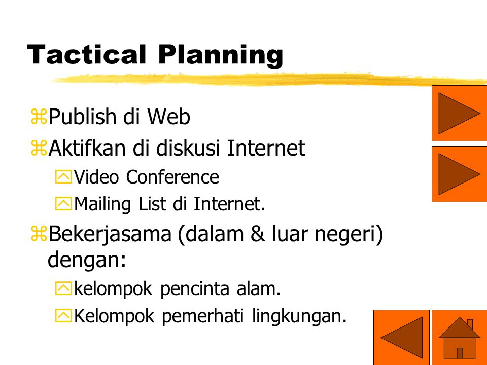 Tactical Planning zPublish di Web zAktifkan di diskusi Internet yVideo Conference yMailing List di Internet.