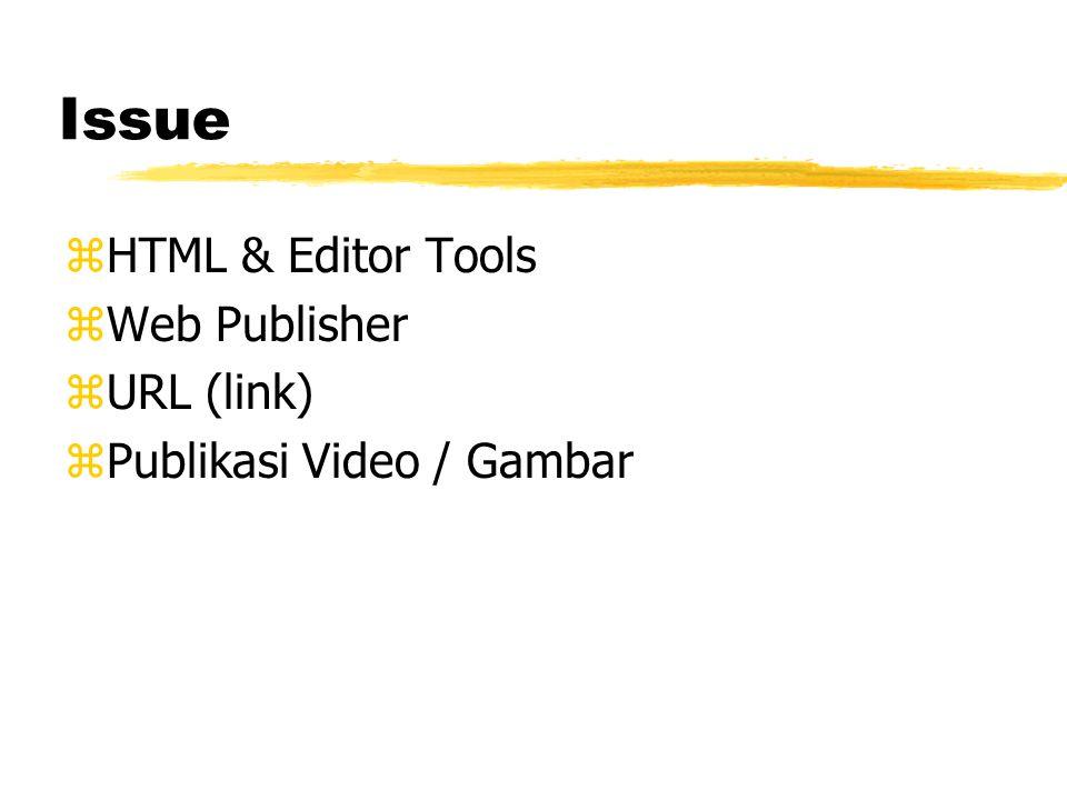 Issue zHTML & Editor Tools zWeb Publisher zURL (link) zPublikasi Video / Gambar