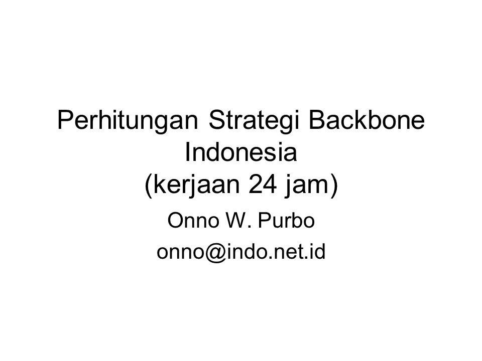 Perhitungan Strategi Backbone Indonesia (kerjaan 24 jam) Onno W. Purbo onno@indo.net.id