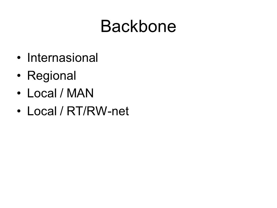 Backbone Internasional Regional Local / MAN Local / RT/RW-net