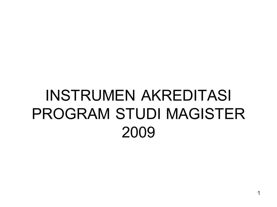 1 INSTRUMEN AKREDITASI PROGRAM STUDI MAGISTER 2009