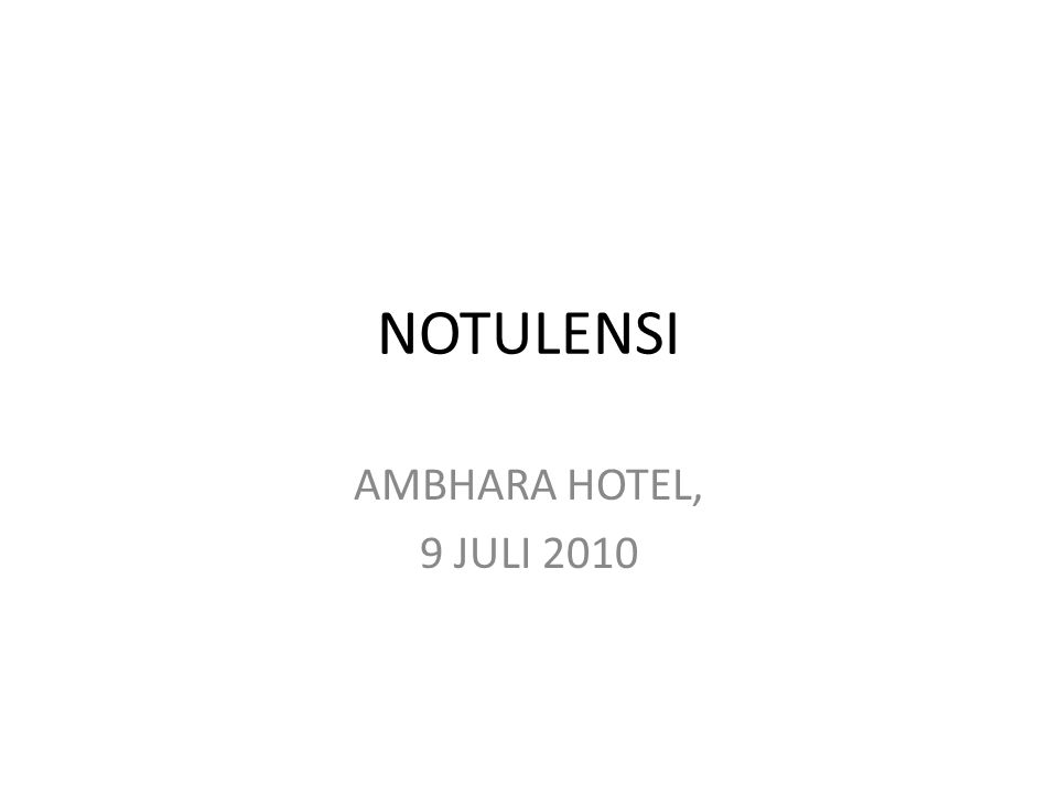 NOTULENSI AMBHARA HOTEL, 9 JULI 2010