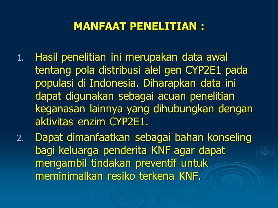 MANFAAT PENELITIAN : 1. Hasil penelitian ini merupakan data awal tentang pola distribusi alel gen CYP2E1 pada populasi di Indonesia. Diharapkan data i