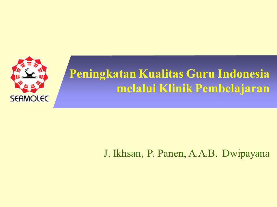 Peningkatan Kualitas Guru Indonesia melalui Klinik Pembelajaran J. Ikhsan, P. Panen, A.A.B. Dwipayana