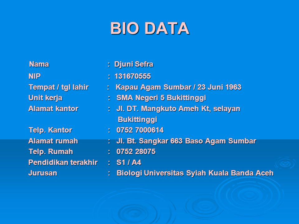 BIO DATA Nama : Djuni Sefra NIP: 131670555 Tempat / tgl lahir : Kapau Agam Sumbar / 23 Juni 1963 Unit kerja: SMA Negeri 5 Bukittinggi Alamat kantor: J