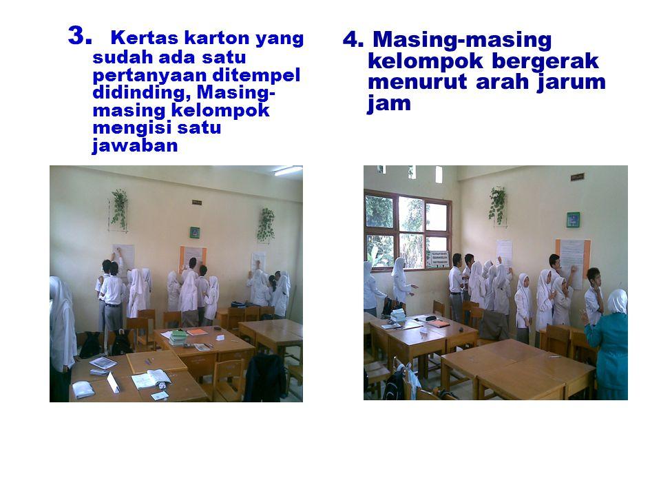 3. Kertas karton yang sudah ada satu pertanyaan ditempel didinding, Masing- masing kelompok mengisi satu jawaban 4. Masing-masing kelompok bergerak me