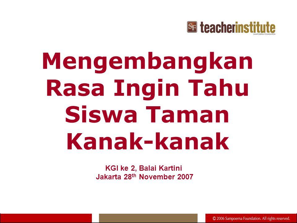 Mengembangkan Rasa Ingin Tahu Siswa Taman Kanak-kanak KGI ke 2, Balai Kartini Jakarta 28 th November 2007