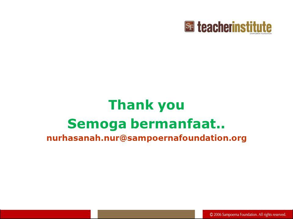 Thank you Semoga bermanfaat.. nurhasanah.nur@sampoernafoundation.org