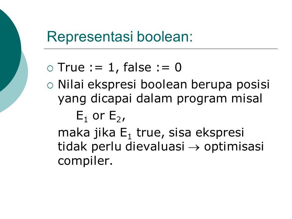 Representasi boolean:  True := 1, false := 0  Nilai ekspresi boolean berupa posisi yang dicapai dalam program misal E 1 or E 2, maka jika E 1 true, sisa ekspresi tidak perlu dievaluasi  optimisasi compiler.