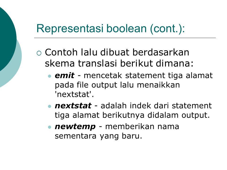 Representasi boolean (cont.):  Contoh lalu dibuat berdasarkan skema translasi berikut dimana: emit - mencetak statement tiga alamat pada file output lalu menaikkan nextstat .