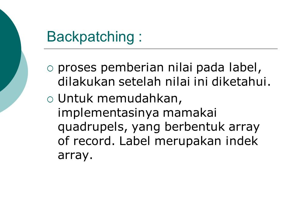 Backpatching :  proses pemberian nilai pada label, dilakukan setelah nilai ini diketahui.