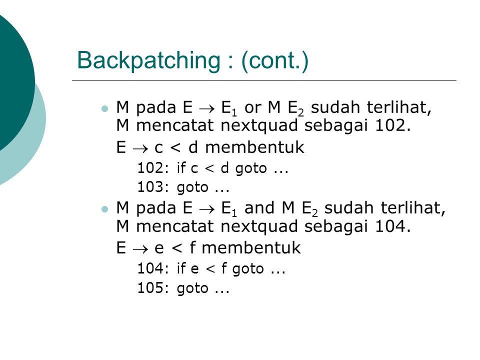 Backpatching : (cont.) M pada E  E 1 or M E 2 sudah terlihat, M mencatat nextquad sebagai 102.