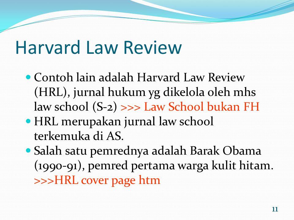 11 Harvard Law Review Contoh lain adalah Harvard Law Review (HRL), jurnal hukum yg dikelola oleh mhs law school (S-2) >>> Law School bukan FH HRL meru