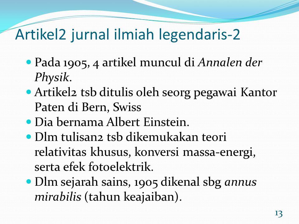13 Artikel2 jurnal ilmiah legendaris-2 Pada 1905, 4 artikel muncul di Annalen der Physik. Artikel2 tsb ditulis oleh seorg pegawai Kantor Paten di Bern