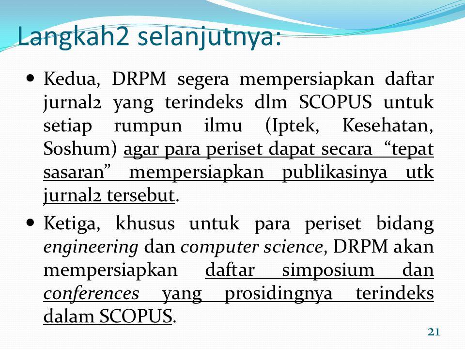 21 Langkah2 selanjutnya: Kedua, DRPM segera mempersiapkan daftar jurnal2 yang terindeks dlm SCOPUS untuk setiap rumpun ilmu (Iptek, Kesehatan, Soshum)