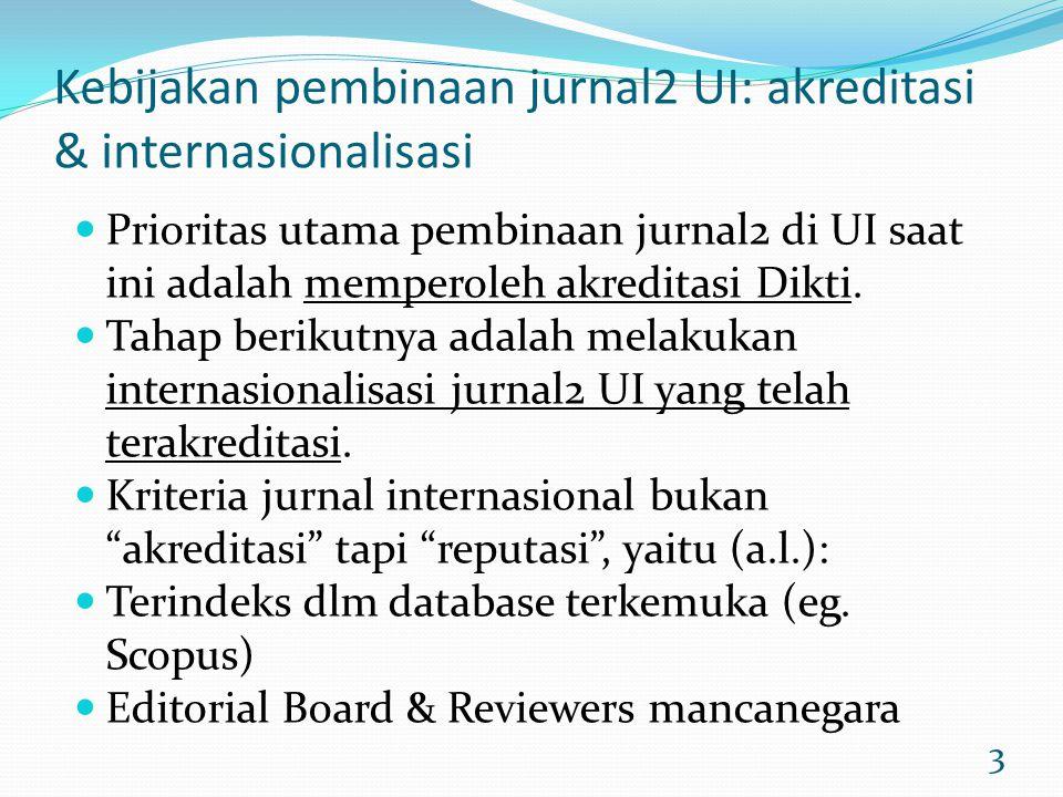 3 Kebijakan pembinaan jurnal2 UI: akreditasi & internasionalisasi Prioritas utama pembinaan jurnal2 di UI saat ini adalah memperoleh akreditasi Dikti.