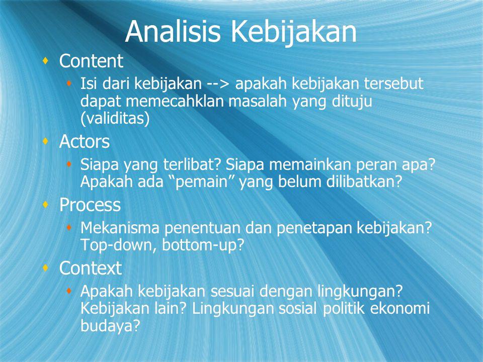 Analisis Kebijakan  Content  Isi dari kebijakan --> apakah kebijakan tersebut dapat memecahklan masalah yang dituju (validitas)  Actors  Siapa yan
