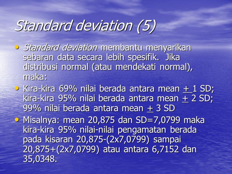 Standard deviation (5) Standard deviation membantu menyarikan sebaran data secara lebih spesifik.