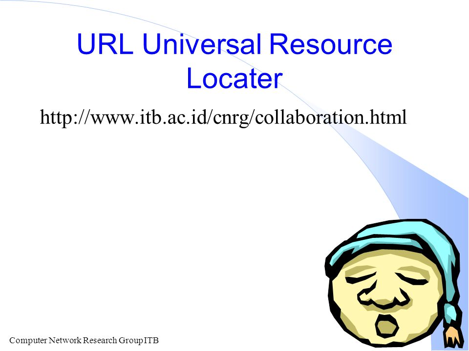 Computer Network Research Group ITB URL Universal Resource Locater http://www.itb.ac.id/cnrg/collaboration.html