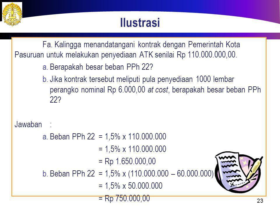 Ilustrasi Fa. Kalingga menandatangani kontrak dengan Pemerintah Kota Pasuruan untuk melakukan penyediaan ATK senilai Rp 110.000.000,00. a. Berapakah b