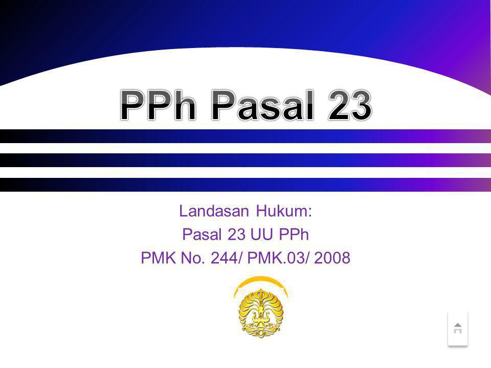 Landasan Hukum: Pasal 23 UU PPh PMK No. 244/ PMK.03/ 2008