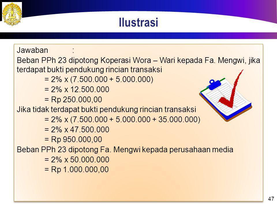 Ilustrasi 47 Jawaban: Beban PPh 23 dipotong Koperasi Wora – Wari kepada Fa. Mengwi, jika terdapat bukti pendukung rincian transaksi = 2% x (7.500.000