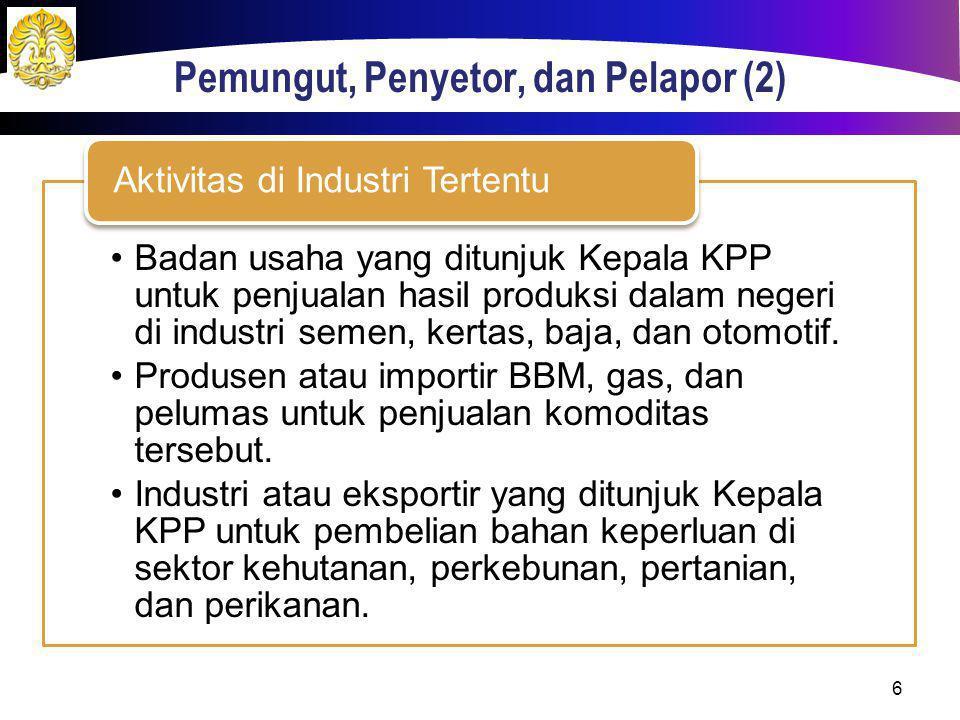 Pemungut, Penyetor, dan Pelapor (2) Badan usaha yang ditunjuk Kepala KPP untuk penjualan hasil produksi dalam negeri di industri semen, kertas, baja,