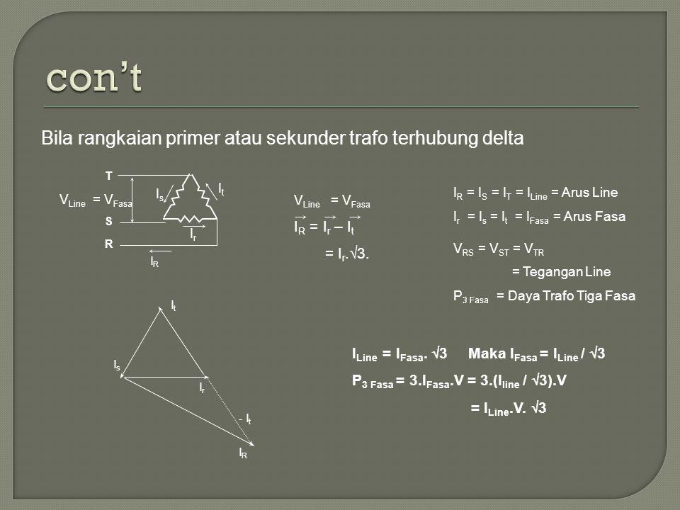 Bila rangkaian primer atau sekunder trafo terhubung delta R S T IRIR V Line = V Fasa IrIr IsIs ItIt I R = I r – I t = I r.√3. I R = I S = I T = I Line