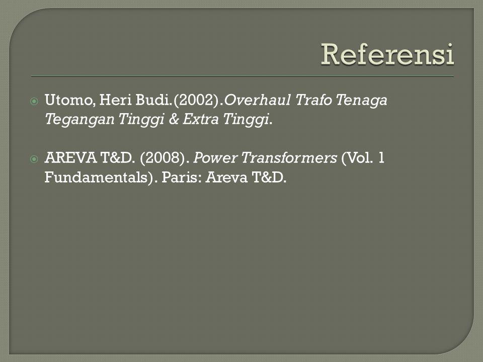  Utomo, Heri Budi.(2002).Overhaul Trafo Tenaga Tegangan Tinggi & Extra Tinggi.  AREVA T&D. (2008). Power Transformers (Vol. 1 Fundamentals). Paris: