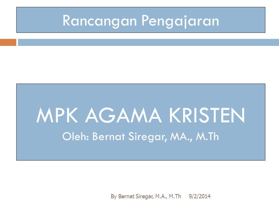 Rancangan Pengajaran 9/2/2014By Bernat Siregar, M.A., M.Th MPK AGAMA KRISTEN Oleh: Bernat Siregar, MA., M.Th