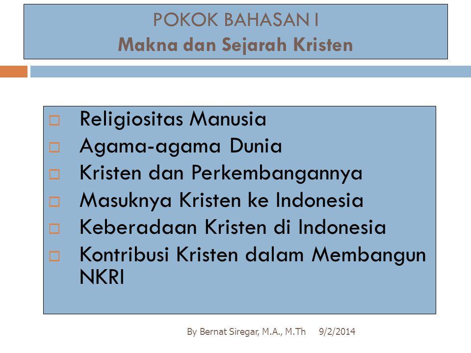 POKOK BAHASAN I Makna dan Sejarah Kristen 9/2/2014By Bernat Siregar, M.A., M.Th  Religiositas Manusia  Agama-agama Dunia  Kristen dan Perkembangann