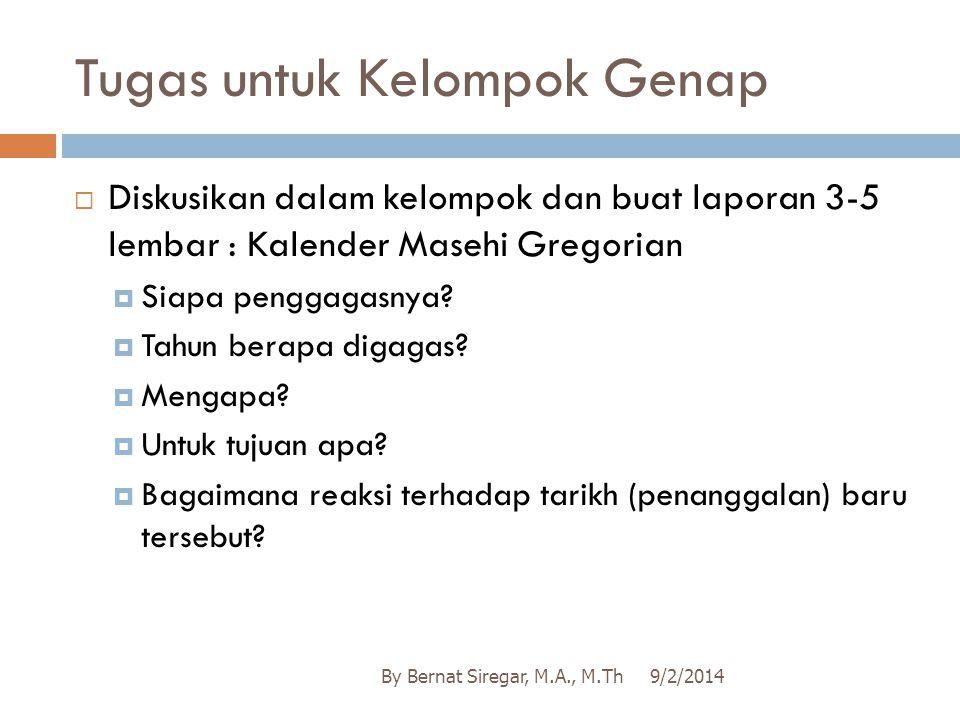 Tugas untuk Kelompok Genap  Diskusikan dalam kelompok dan buat laporan 3-5 lembar : Kalender Masehi Gregorian  Siapa penggagasnya?  Tahun berapa di
