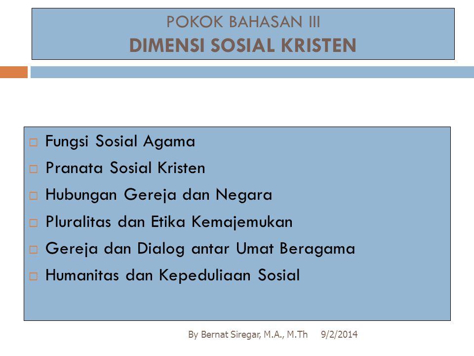 POKOK BAHASAN III DIMENSI SOSIAL KRISTEN 9/2/2014By Bernat Siregar, M.A., M.Th  Fungsi Sosial Agama  Pranata Sosial Kristen  Hubungan Gereja dan Ne