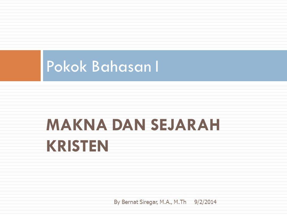 MAKNA DAN SEJARAH KRISTEN Pokok Bahasan I 9/2/2014By Bernat Siregar, M.A., M.Th